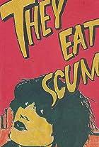 They Eat Scum