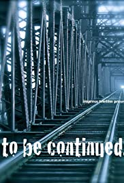 To Be Continued... Poster