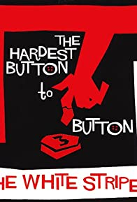 Primary photo for The White Stripes: The Hardest Button to Button