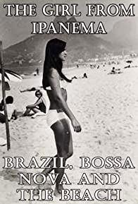 Primary photo for The Girl from Ipanema: Brazil, Bossa Nova and the Beach