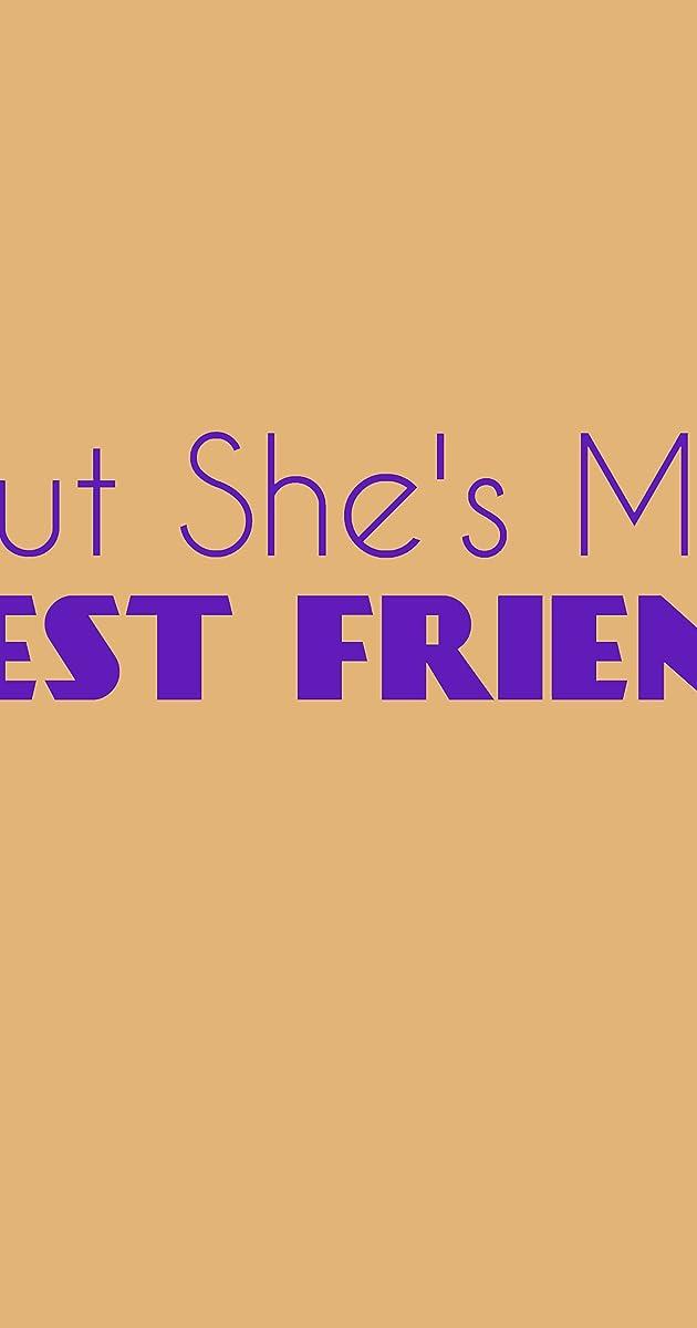 But She S My Best Friend Tv Mini Series 2016 Imdb