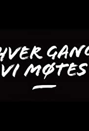 Hver Gang Vi Møtes Tv Series 2012 Imdb
