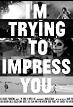 I'm Trying to Impress You