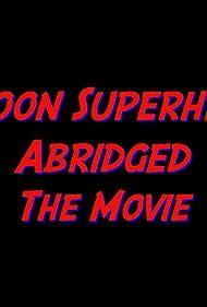 Cartoon Superheroes Abridged (2015)