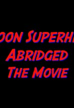 Cartoon Superheroes Abridged