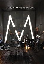 Maroon 5: Makes Me Wonder