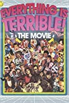Everything Is Terrible: The Movie