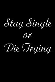 Primary photo for Stay Single or Die Trying