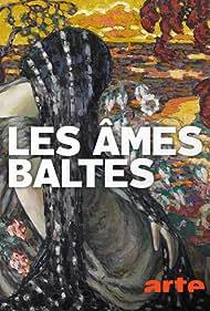 Les âmes baltes: Arts, légendes et paysages (2018)