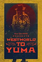 Westworld to Yuma