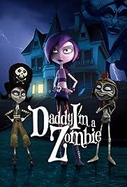 Daddy, I'm A Zombie (2012) 1080p