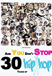Primary photo for And You Don't Stop: 30 Years of Hip-Hop