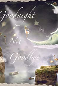 Primary photo for Goodnight Not Goodbye