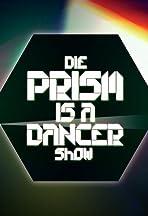 Die Prism Is a Dancer Show