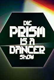 Die Prism Is a Dancer Show Poster