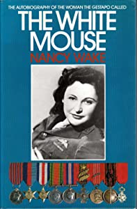 Nancy Wake Codename: The White Mouse