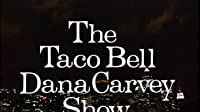 The Taco Bell Dana Carvey Show