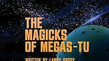 The Magicks of Megas-Tu