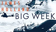 James Holland, Big Week: The Biggest Air Battle of World War Two