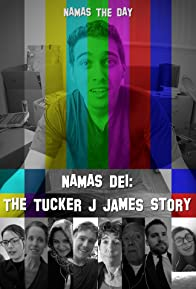 Primary photo for Namas Dei: The Tucker J James Story