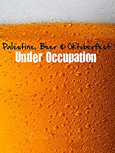 Watch hd tv movies Palestine, Beer and Oktoberfest Under Occupation by [1280p]
