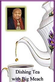 Dishing Tea with Big Meach Poster