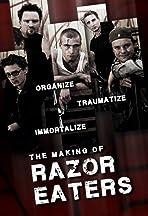 Organize, Traumatize, Immortalize: The Making of 'Razor Eaters'