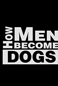 Primary photo for How Men Become Dogs