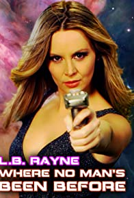 Primary photo for L.B. Rayne: Where No Man's Been Before