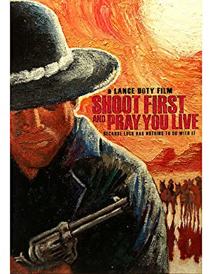 Western Shoot First and Pray You Live (Because Luck Has Nothing to Do with It) Movie