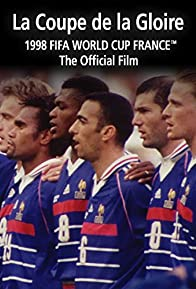 Primary photo for La Coupe De La Gloire: The Official Film of the 1998 FIFA World Cup