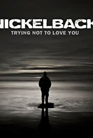 Nickelback: Trying Not to Love You (2012)