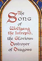 The Song of Wolfgang the Intrepid, the Glorious Destroyer of Dragons