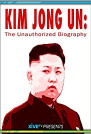 Kim Jong Un: The Unauthorized Biography