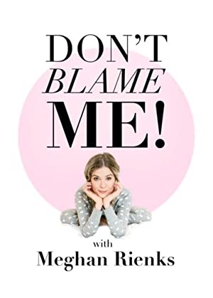 Where to stream Don't Blame Me With Meghan Rienks