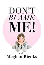 Don't Blame Me With Meghan Rienks Poster