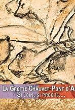 La grotte Chauvet-Pont d'Arc: si loin, si proche