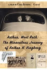 Arthur, Meet Ruth: the Miraculous Journey of Arthur H. Kingberg