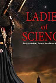 Ladies of Science: the Extraordinary Story of Mary Rosse and Mary Ward (2015)