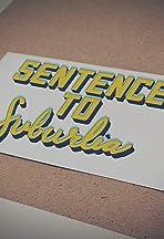 Sentenced to Suburbia