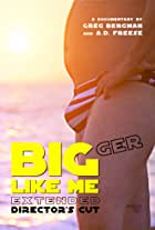 Bigger Like Me (Extended Director's Cut)