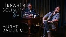 Ibrahim Selim ile Bu Gece # 10: Murat Dalkilic, Firat Akarsel