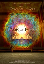 The Days of Noah Part 4: Ark of Fire