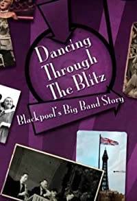 Primary photo for Dancing Through the Blitz: Blackpool's Big Band Story