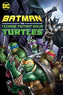 Batman vs Teenage Mutant Ninja Turtles (2019 Video)