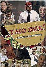Taco Dick!