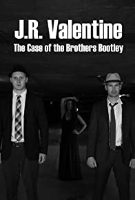 Primary photo for J.R. Valentine the Case of the Brothers Bootley