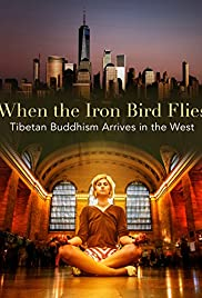 When the Iron Bird Flies: Tibetan Buddhism Arrives in the West Poster