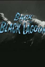 Back to the Black Lagoon: A Creature Chronicle (2002) Poster - Movie Forum, Cast, Reviews