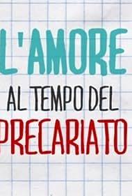 L'amore al tempo del precariato (2016)